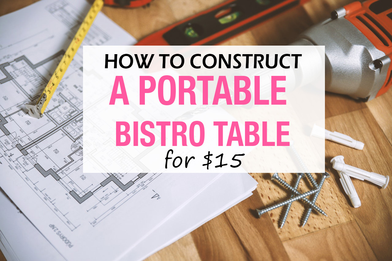 How-To-Construct-A-Portable-Bistro-Table-For-$15