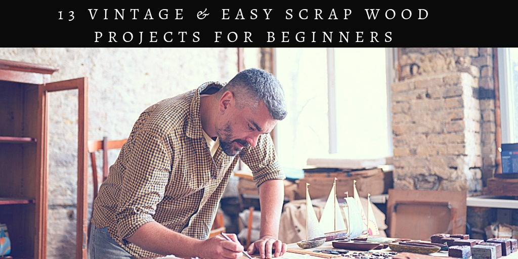 13 Vintage Easy Scrap Wood Projects For Beginners